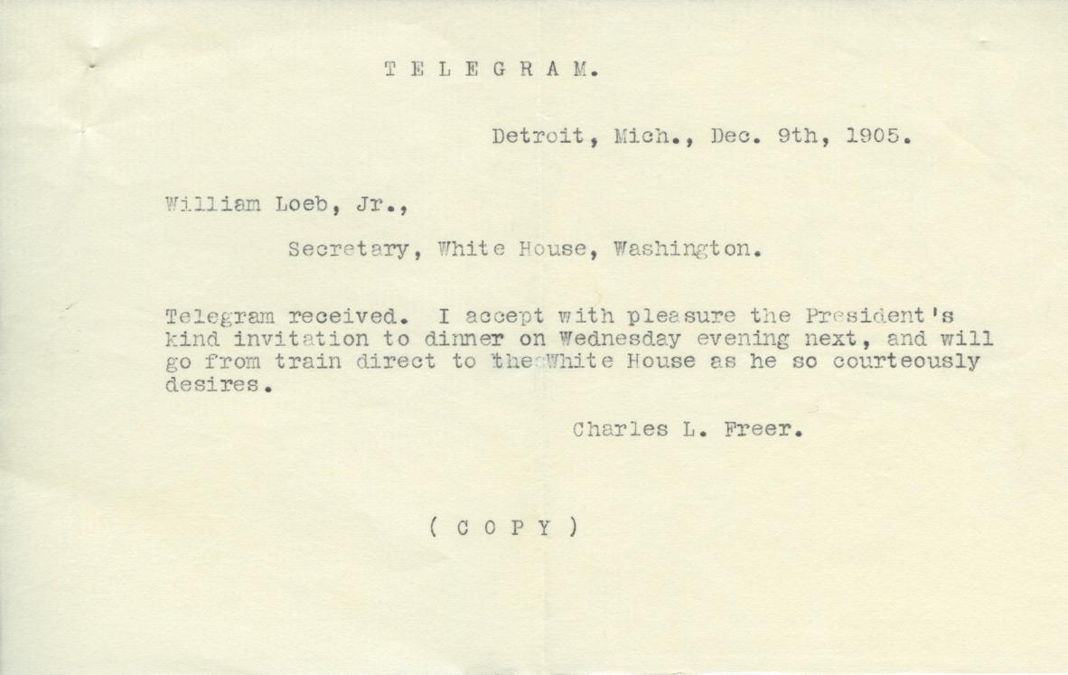 Telegram, Charles Lang Freer to President Roosevelt accepting the offer of hospitality, December 9, 1905